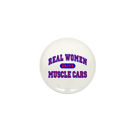 Real Women Drive Muscle Cars II Mini Button
