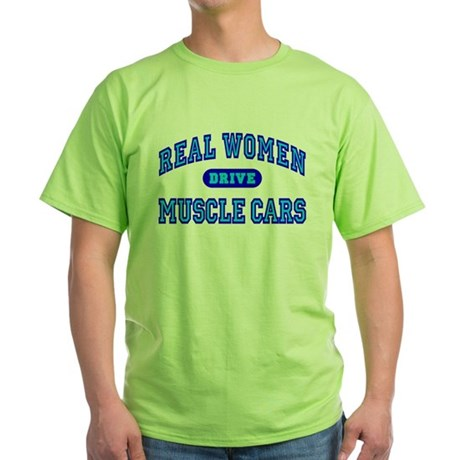 Real Women Drive Muscle Cars III Green T-Shirt