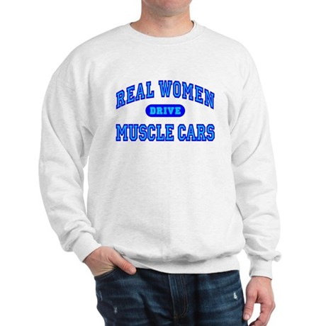 Real Women Drive Muscle Cars III Sweatshirt