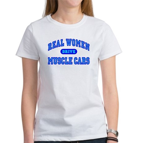 Real Women Drive Muscle Cars III Women's T-Shirt