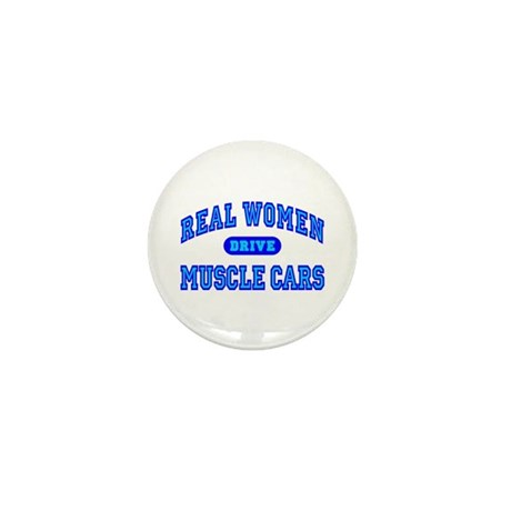 Real Women Drive Muscle Cars III Mini Button