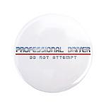 "Professional Driver 3.5"" Button"