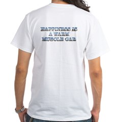 Happiness is a Warm Muscle Car White T-Shirt