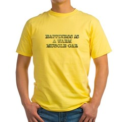 Happiness is a Warm Muscle Car Yellow T-Shirt
