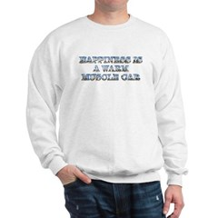 Happiness is a Warm Muscle Car Sweatshirt
