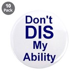 "Don't DIS My Ability 3.5"" Button (10 pack)"