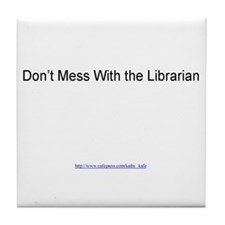 Don't Mess With the Librarian Tile Coaster