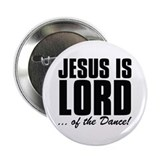 "Jesus Is Lord... Of The Dance! 2.25"" Button (100 p"