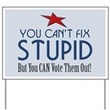 You Can't Fix Stupid Yard Sign