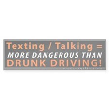 Texting and Talking = Drunk Driving Bumper Sticker