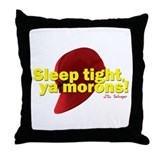 Sleep Tight, Ya Morons! Throw Pillow
