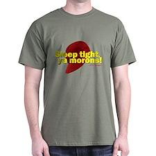Sleep Tight, Ya Morons! T-Shirt