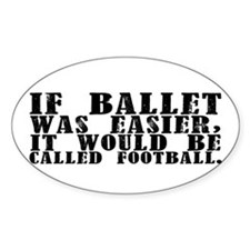 """If ballet was..."" Oval Decal"