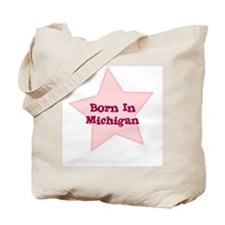 Born In Michigan  Tote Bag