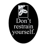 Don't Restrain Yourself Ornament (Oval)