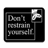 Don't Restrain Yourself Mousepad
