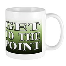 GET TO THE POINT Mug