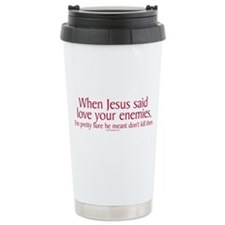 When Jesus Said Love Your Enemies Ceramic Travel M