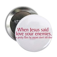 "When Jesus Said Love Your Enemies 2.25"" Button (10"