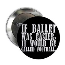 """If ballet was..."" 2.25"" Button"