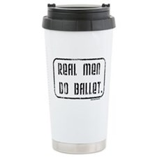 Real Men Do Ballet Ceramic Travel Mug