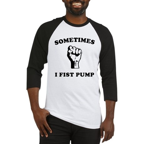 Sometimes I Fist Pump Baseball Jersey