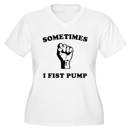 Sometimes I Fist Pump Womens Plus Size V-Neck T-S