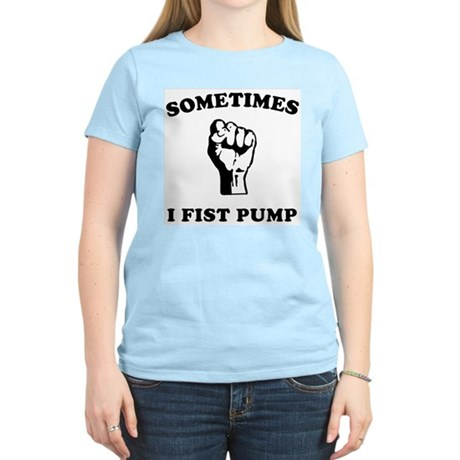 Sometimes I Fist Pump Womens Light T-Shirt