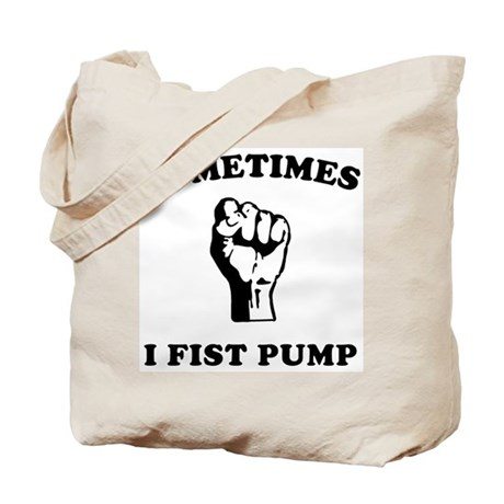 Sometimes I Fist Pump Tote Bag