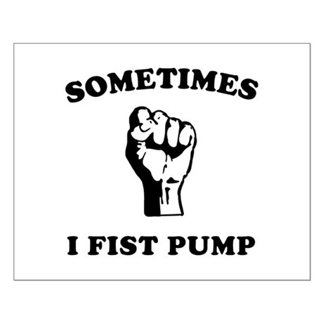 Sometimes I Fist Pump Small Poster