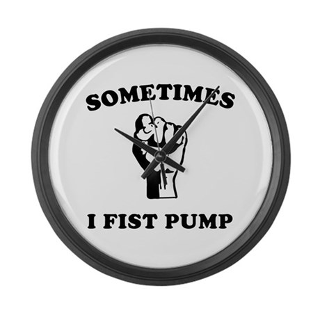 Sometimes I Fist Pump Large Wall Clock