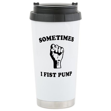 Sometimes I Fist Pump Ceramic Travel Mug