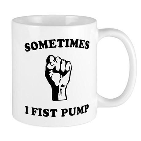 Sometimes I Fist Pump Mug