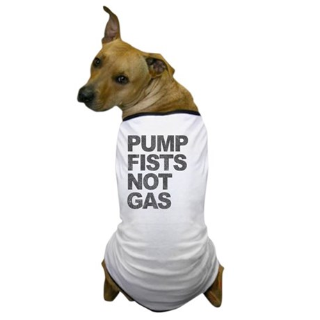 Pump Fists Not Gas Dog T-Shirt