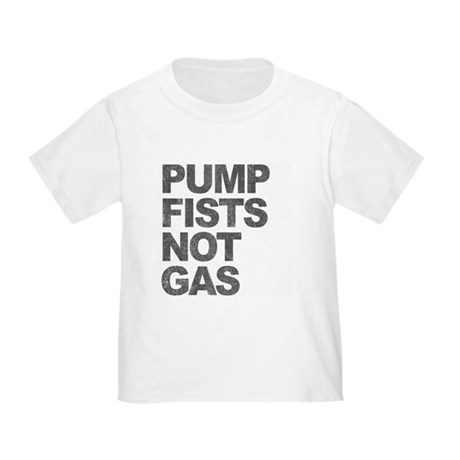Pump Fists Not Gas Toddler T-Shirt