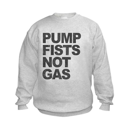 Pump Fists Not Gas Kids Sweatshirt