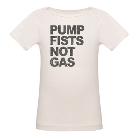 Pump Fists Not Gas Organic Baby T-Shirt