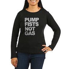 Pump Fists Not Gas Womens Long Sleeve Dark T-Shir