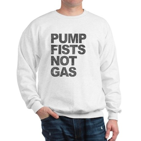 Pump Fists Not Gas Sweatshirt