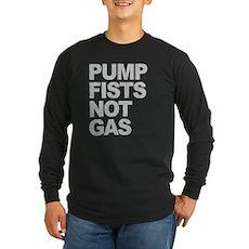 Pump Fists Not Gas Long Sleeve T-Shirt