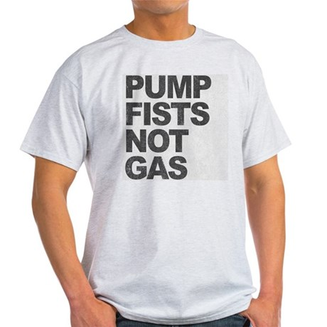 Pump Fists Not Gas Light T-Shirt