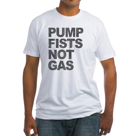 Pump Fists Not Gas Fitted T-Shirt