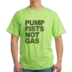 Pump Fists Not Gas Green T-Shirt