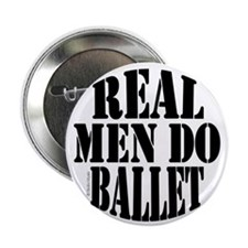 "Real Men Do Ballet 2.25"" Button"