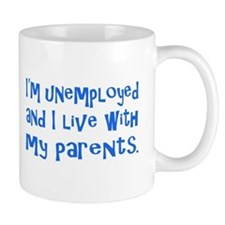 I'm unemployed.... Mug