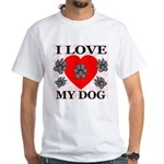 I Love My Dog White T-Shirt