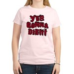 Yer Gonna Die!!! Women's Light T-Shirt