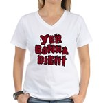 Yer Gonna Die!!! Women's V-Neck T-Shirt