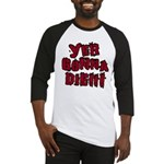 Yer Gonna Die!!! Baseball Jersey