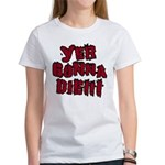 Yer Gonna Die!!! Women's T-Shirt